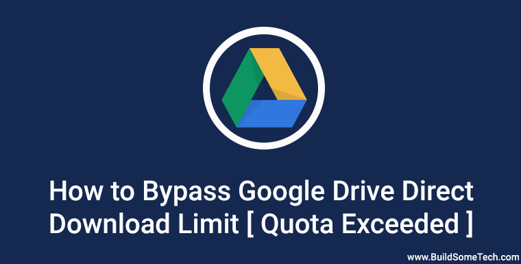 Bypass Google Drive Quota Exceeded Download Limit [Fixed]