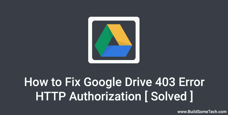 How to Fix Google Drive Error 403 HTTP Authorization