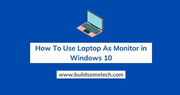 How To Use Laptop As Monitor in Windows 10 Desktop