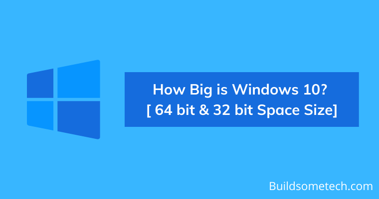 How Big is Windows 10 64 bit 32 bit Space Size