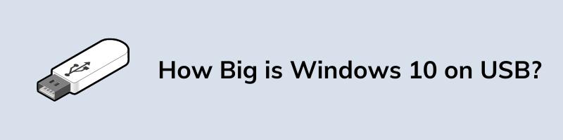 How Big is Windows 10 on USB Flash Drive