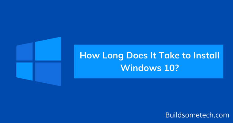 How Long Does It Take to Download and Install Windows 10