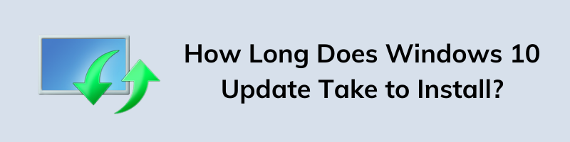 How Long Does Windows 10 Update Take to Install