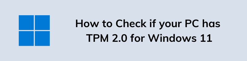 How to Check if your PC has TPM 2.0 for Windows 11