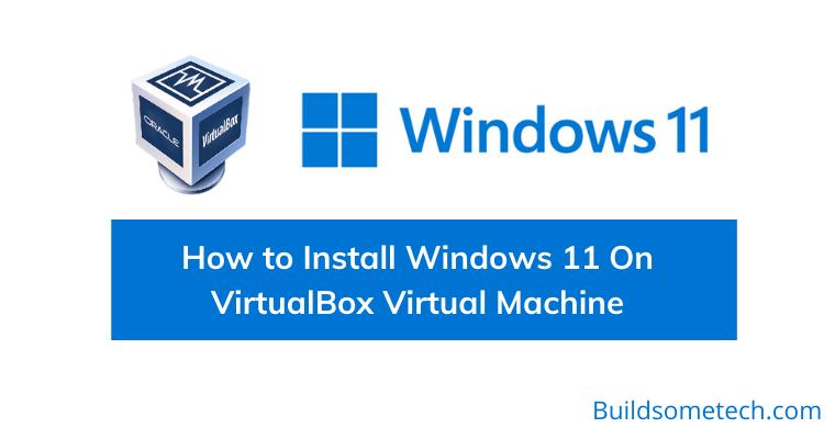 How to Install Windows 11 On VirtualBox Virtual Machine