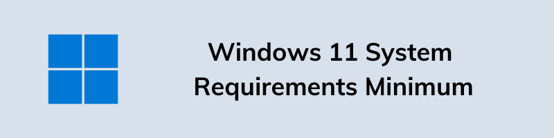 Minimum Windows 11 Hardware Requirements to Install, Update or Upgrade