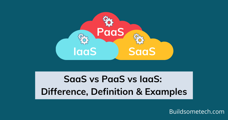 SaaS vs PaaS vs IaaS - Differences, Definition & Examples