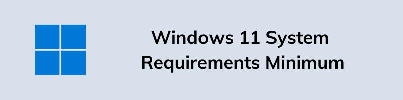 Windows 11 System Requirements Minimum