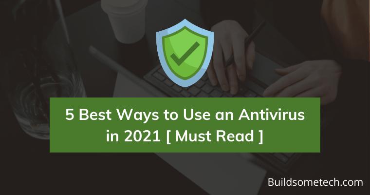Best Ways to Use an Antivirus in 2021