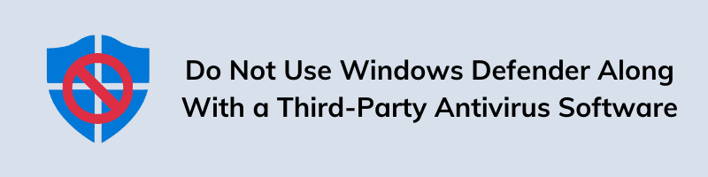 Do Not Use Windows Defender Along With a Third-Party Antivirus Software