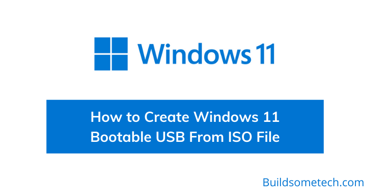 How to Create Windows 11 Bootable USB From ISO File