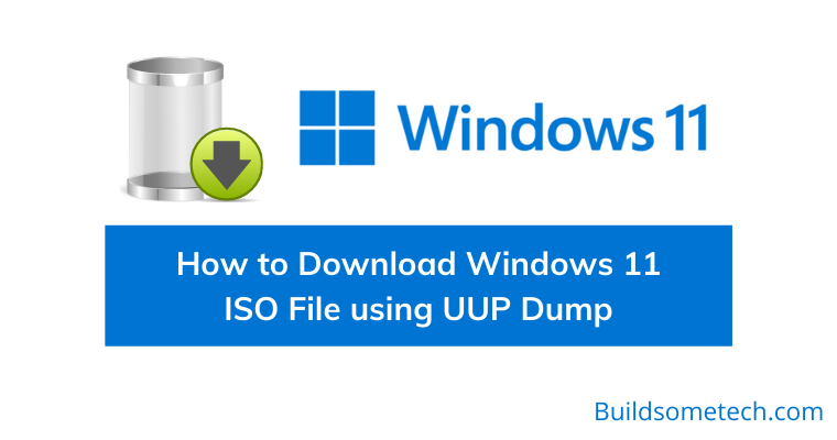 How to Download Windows 11 ISO File using UUP Dump