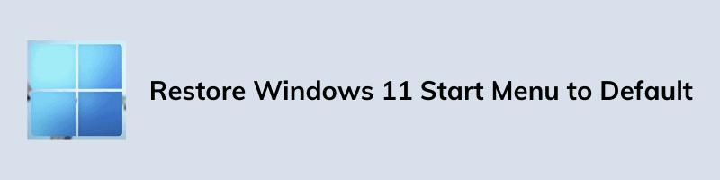 Restore Windows 11 Start Menu to Default