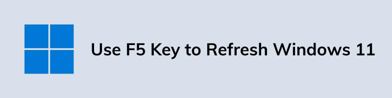 Use F5 Key to Refresh Windows 11