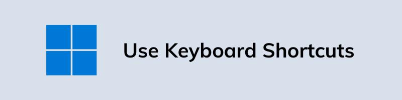 Use Keyboard Shortcuts