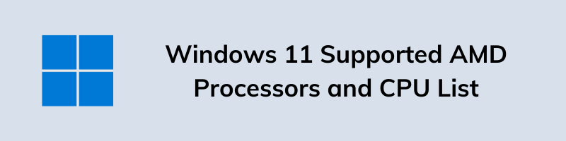 Windows 11 Supported AMD Processors and CPU List