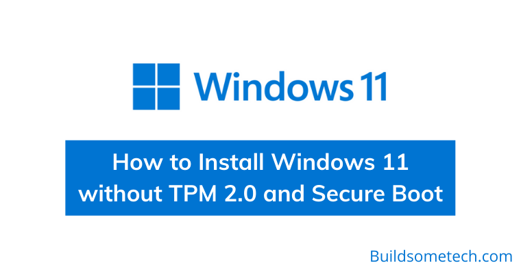 How to Install Windows 11 without TPM 2.0 and Secure Boot