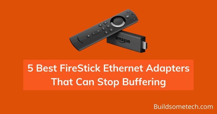 Best FireStick Ethernet Adapters That Can Stop Buffering