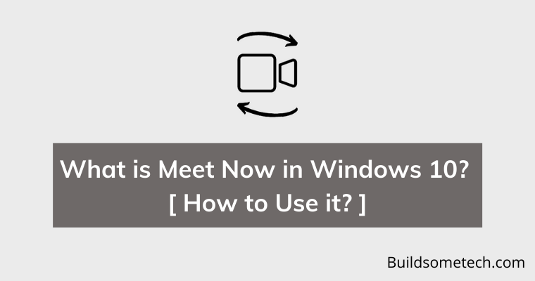 What is Meet Now in Windows 10 and How to Use it