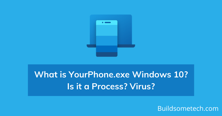 What is YourPhone.exe Windows 10 Is it Process or Virus