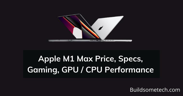 Apple M1 Max Price, Specs, Gaming, CPU, GPU Performance