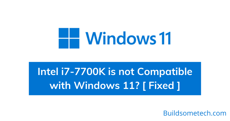 Intel i7-7700K is not Compatible with Windows 11 - Fixed