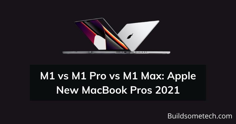 M1 vs M1 Pro vs M1 Max - Apple New MacBook Pros 2021